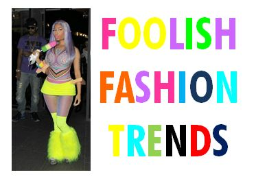 FOOLISH Fashion Trends – Don't let them getyou!